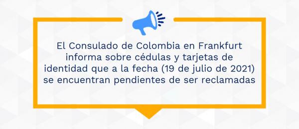 El Consulado de Colombia en Frankfurt informa sobre cédulas y tarjetas de identidad que a la fecha (19 de julio de 2021) se encuentran pendientes de ser reclamadas